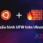Hướng dẫn cài đặt cấu hình UFW trên Ubuntu Debian